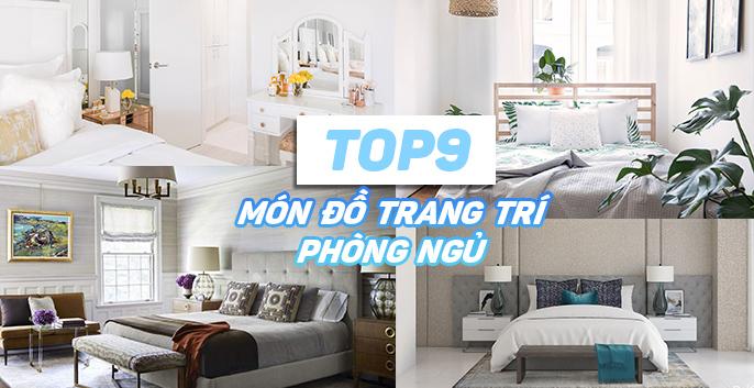 TOP 9 món đồ trang trí phòng ngủ giúp căn phòng sang trọng và ấm cúng