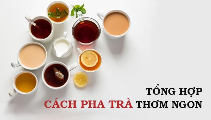 Tổng hợp cách pha trà thơm ngon đúng chuẩn tại nhà