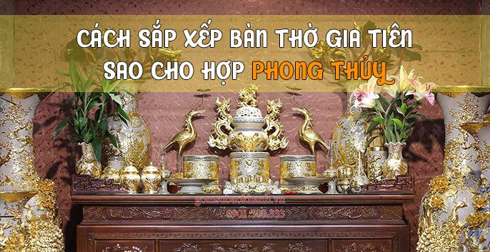Cách sắp xếp bàn thờ gia tiên sao cho hợp phong thủy