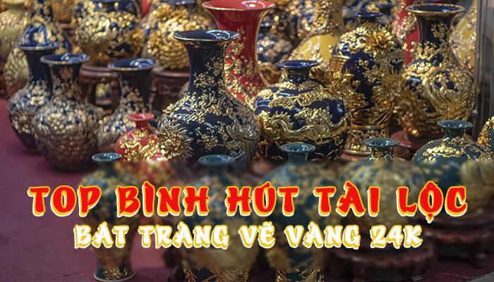 Top Bình Hút Tài Lộc Bát Tràng vẽ vàng 24K đẹp nhất