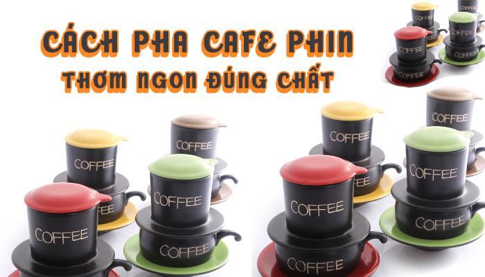 Cách pha cafe phin thơm ngon đúng chất