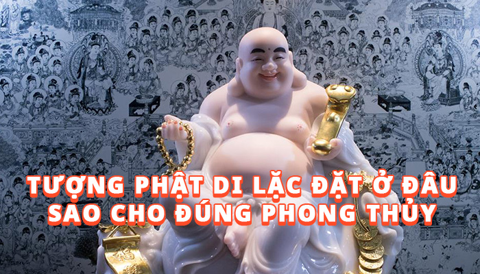 Tượng Phật Di Lặc đặt ở đâu sao cho đúng phong thủy