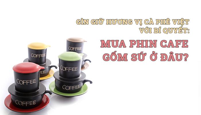 Gìn giữ hương vị cà phê Việt với bí quyết: Mua phin cafe gốm sứ ở đâu?